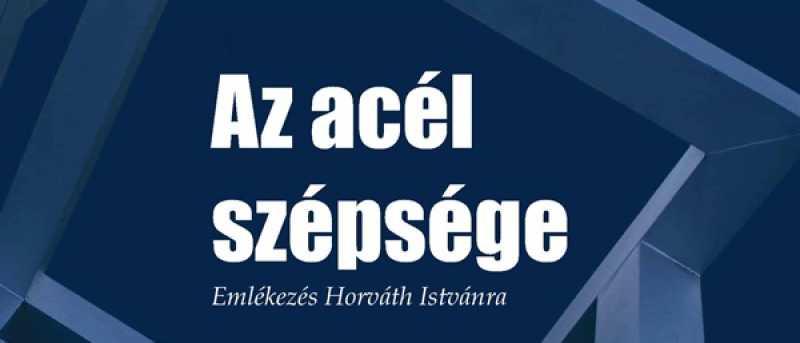 Idővonal - Az acél szépsége - Emlékezés Horváth Istvánra